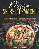 Pizza Selbst Gemacht: Die Besten Pizzarezepte und Geheimnisse um die Kunst der Italienischen Pizza zu Beherrschen