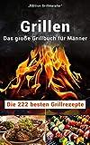 Grillen: Das groe Grillbuch fr Mnner: Die 222 besten Grillrezepte