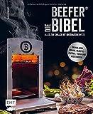 Die Beefer®-Bibel – Alles zum Grillen mit 800 Grad Oberhitze: Grundlagen, Praxis, Rezepte – Fleisch, Fisch und vegetarisch