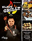 Klaus grillt: Einfach, schnell und lecker. Die 60 besten Grill- und BBQ-Rezepte. Das Buch des größten deutschen Grill-Youtubers