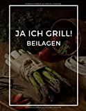 Ja ICH GRILL! Beilagen: 100 Seiten Meine Besten Grillrezepte