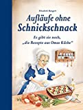 Aufläufe ohne Schnickschnack: Es gibt sie noch, 'die Rezepte aus Omas Küche'