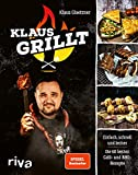 Klaus grillt: Einfach, schnell und lecker. Die 60 besten Grill- und BBQ-Rezepte. Das Buch des größten deutschen Grill-Youtubers. Spiegel-Bestseller