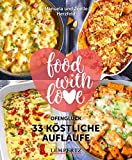 food with love - 33 köstliche Aufläufe: Ofenglück